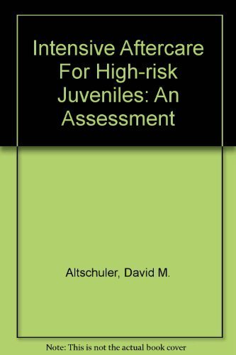 intensive-aftercare-for-high-risk-juveniles-an-assessment-by-david-m-altschuler-1994-08-03
