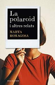 La polaroid: i altres relats par Marta Romagosa