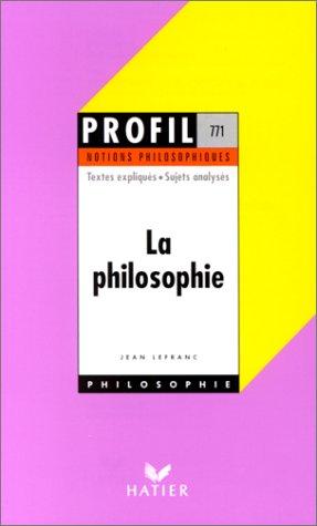La philosophie : Textes expliqués, sujets analysés, glossaire par Jean Lefranc