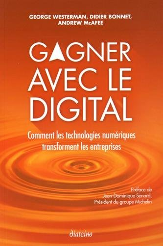 Gagner avec le digital: Comment les technologies numériques transforment les entreprises. par Andrew McAfee