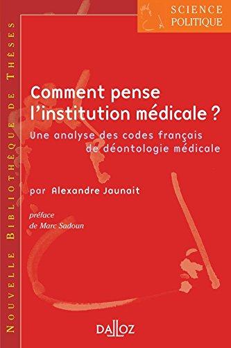 Comment pense l'institution médicale ? : Une analyse des codes français de déontologie médicale par Alexandre Jaunait