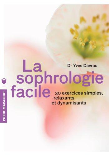 La sophrologie facile: 30 exercices simples, relaxants et dynamisants