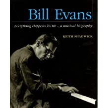 Bill Evans - Everything Happens to Me: A Musical Biography