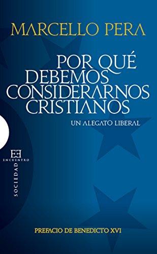 Por qué debemos considerarnos cristianos: Un alegato liberal (Ensayo nº 413) por Marcello Pera