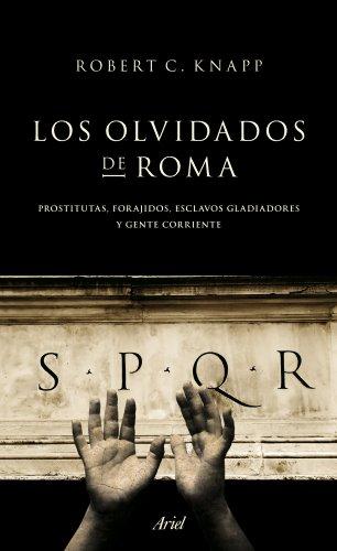 Los olvidados de Roma: Prostitutas, forajidos, esclavos, gladiadores y gente corriente (Ariel)