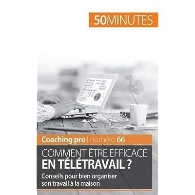 Être efficace en télétravail: Conseils pour un travail à domicile efficace et organisé