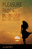 Pleasure, Pain or Purpose: Book One: Pleasure