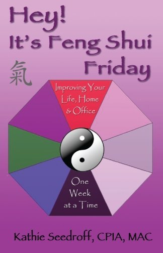 Hey! It's Feng Shui Friday: Improving your life, home & office one week at a time by Kathie Seedroff (2012-06-08) par Kathie Seedroff