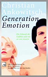 Weltmacht Gefühl: Die Zukunft der Emotionen. Gebrauchsanweisung für das 21. Jahrhundert