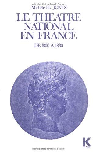 Le théâtre national en France : De 1800 à 1830 par Michèle H. Jones