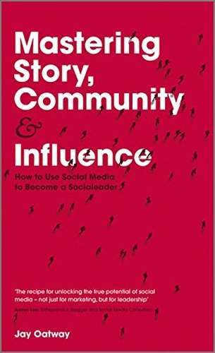 Mastering Story, Community and Influence: How to Use Social Media to Become a Socialeader by Jay Oatway (2012-05-22)