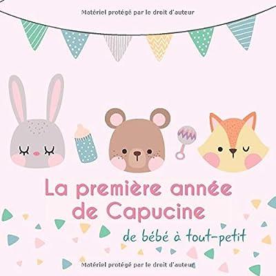 La première année de Capucine - de bébé à tout-petit: Album bébé à remplir pour la première année de vie - Album naissance fille