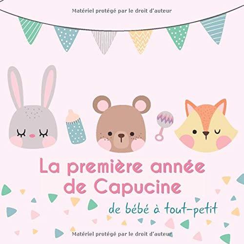 La première année de Capucine - de bébé à tout-petit: Album bébé à remplir pour la première année de vie - Album naissance fille par BabyMemories FR Publishing