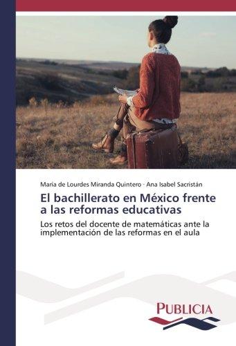 El bachillerato en México frente a las reformas educativas: Los retos del docente de matemáticas ante la implementación de las reformas en el aula - 9783841681812