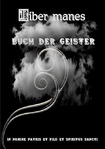 Liber manes: Buch der Geister mit uralten Bannsprüche gegen Gespenster & Wahren Geistergeschichten