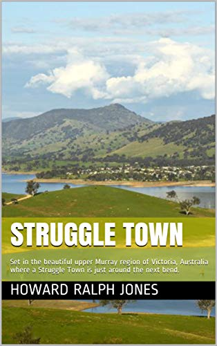 Struggle Town:  Set in the beautiful upper Murray region of Victoria, Australia where a Struggle Town is just around the next bend. (English Edition)