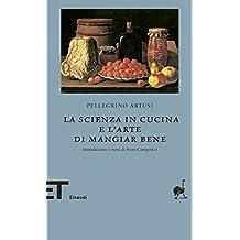 La scienza in cucina e l'Arte di mangiare bene (Einaudi tascabili. Biblioteca Vol. 28) (Italian Edition)