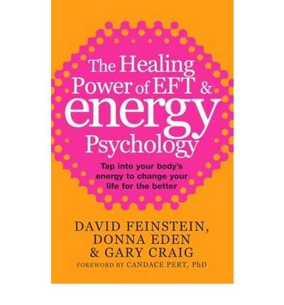 [(The Healing Power of EFT and Energy Psychology: Tap into Your Body's Energy to Change Your Life for the Better)] [ By (author) David Feinstein, By (author) Donna Eden, By (author) Gary Craig ] [December, 2010]