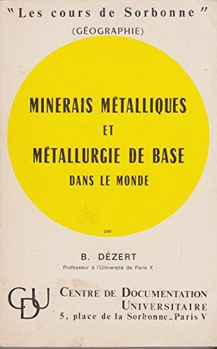 Minerais métalliques et métallurgie de base dans le monde. par DEZERT B