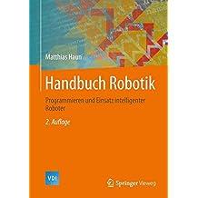 Handbuch Robotik: Programmieren und Einsatz intelligenter Roboter (VDI-Buch)