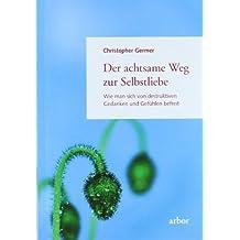 Der achtsame Weg zur Selbstliebe: Wie man sich von destruktiven Gedanken und Gefühlen befreit von Christopher Germer (2011) Broschiert
