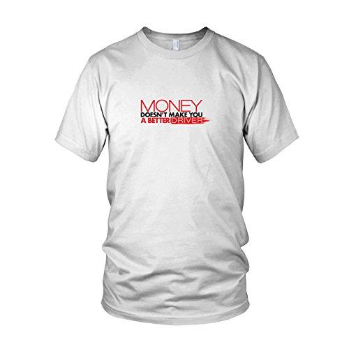 Money doesn't make you a better Driver - Herren T-Shirt Weiß