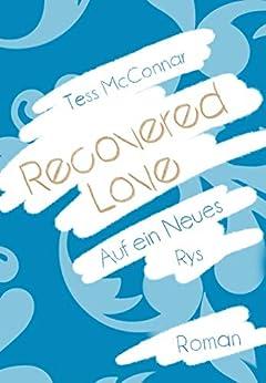 Recovered Love: Auf ein Neues - Rys von [McConnar, Tess]
