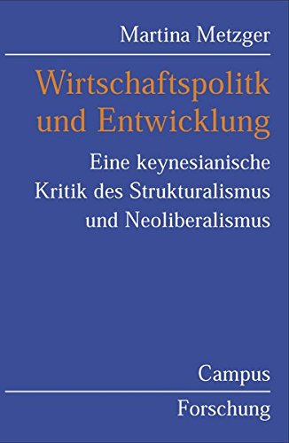 Wirtschaftspolitik und Entwicklung: Eine keynesianische Kritik des Strukturalismus und Neoliberalismus (Campus Forschung)