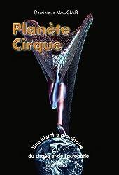 Planète cirque. Une histoire planétaire du cirque et de l'acrobatie