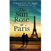 The Sun Rose in Paris: A sweeping and emotional journey into the 1930s art-world begins in Paris (Portraits in Blue Book 1) (English Edition)
