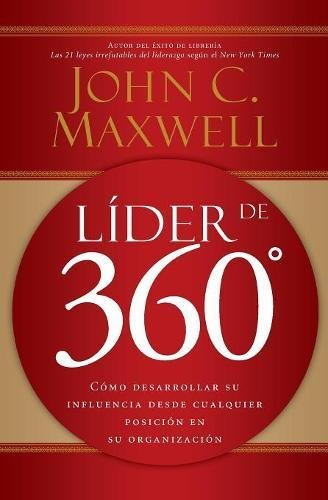 Líder de 360°: Cómo desarrollar su influencia desde cualquier posición en su organización
