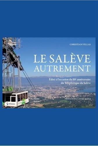 Le Salève autrement : Edité à l'occasion du 80e anniversaire du Téléphérique du Salève par Christian Vellas