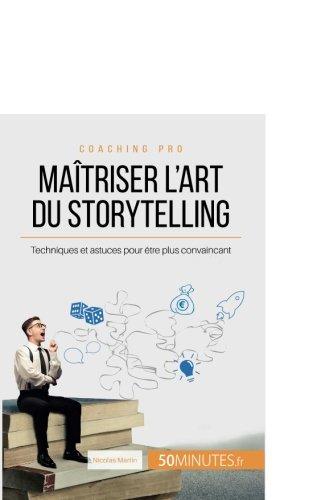 Maîtriser l'art du storytelling: Techniques et astuces pour être plus convaincant