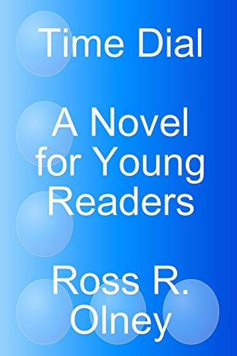 Time Dial a Novel for Young Readers