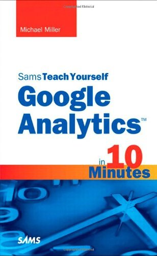 Sams Teach Yourself Google Analytics in 10 Minutes (Sams Teach Yourself...in 10 Minutes) by Miller, Michael (July 8, 2010) Paperback