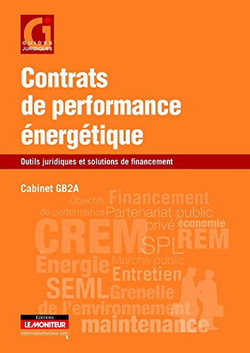 Contrats de performance énergétique: Outils juridiques et solutions de financement
