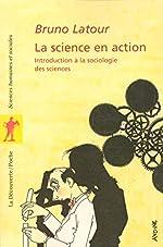 La science en action - Introduction à la sociologie des sciences de Bruno Latour