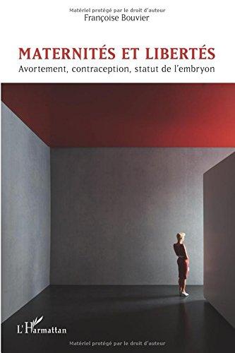 Maternités et libertés : Avortement, contraception, statut de l'embryon