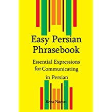 Easy Persian  Phrasebook: Essential Expressions for Communicating in Persian (English Edition)