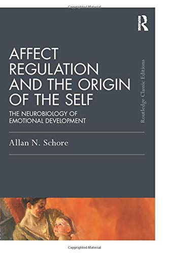 Affect Regulation and the Origin of the Self (Psychology Press and Routledge Classic Editions)