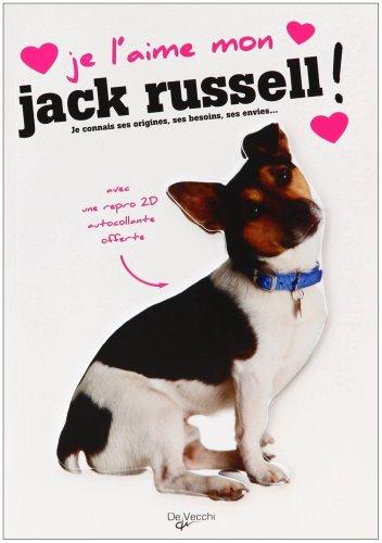 Je l'aime mon Jack Russel ! : Tout ce que je dois savoir pour le rendre heureux par De Vecchi
