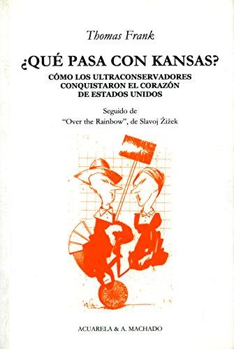 ¿Qué pasa con Kansas?: Cómo los ultraconservadores conquistaron el corazón de Estados Unidos (Acuarela & A. Machado nº 26) por Thomas Frank