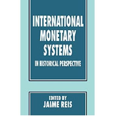 By Jaime Reis ( Author ) [ International Monetary Systems in Historical Perspective (1995) By Dec-1995 Hardcover