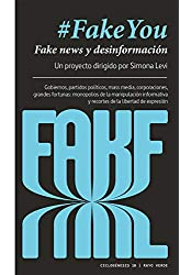 Descargar gratis #FakeYou: Fake news y desinformación. Gobiernos, partidos políticos, mass media, corporaciones, grandes fortunas: monopolios de la manipulación ... de libertad de expresión: 10 en .epub, .pdf o .mobi