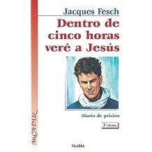 Dentro de cinco horas veré a Jesús: Diario de prisión (Arcaduz)
