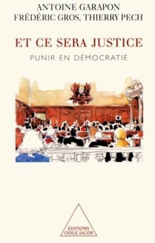 Et ce sera justice : Punir en démocratie par Antoine Garapon