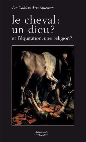 Le cheval : un dieu ? : Et l'équitation : une religion ?
