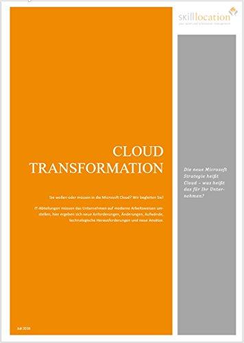 CLOUD TRANSFORMATION mit Microsoft Lösungen: Die neue Microsoft Strategie heißt Cloud - was heißt das für Ihr Unternehmen? (skilllocation WhitePaper 201612)