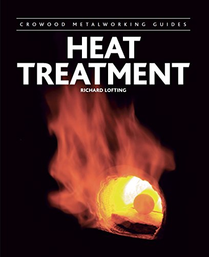 Heat Treatment (Crowood Metalworking Guides)