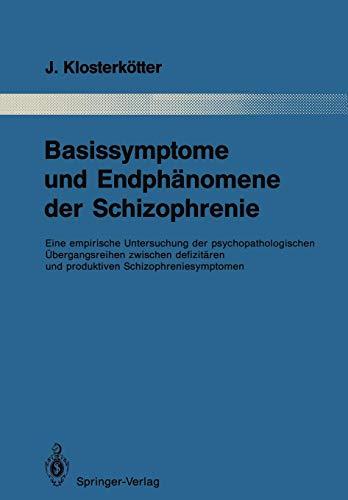 Basissymptome und Endphänomene der Schizophrenie: Eine empirische Untersuchung der psychopathologischen Übergangsreihen zwischen defizitären und ... dem Gesamtgebiete der Psychiatrie, Band 52)